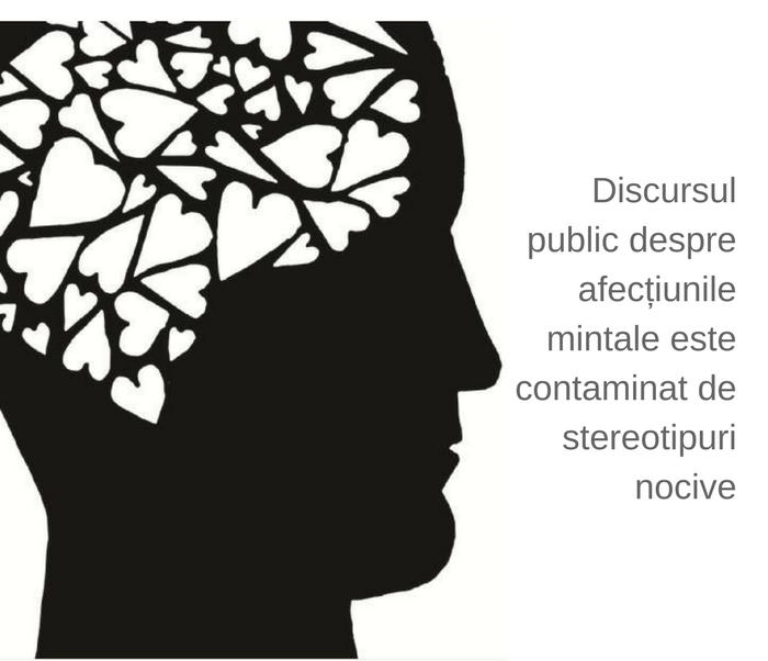 Discursul public despre afecÈ›iunile mintale este contaminat de stereotipuri nocive