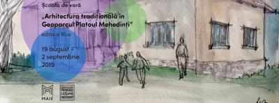 """Înscrierile la şcoala de vară """"Arhitectura tradiţională în Geoparcul Platoul Mehedinţi"""", ediţia a III-a, au început"""