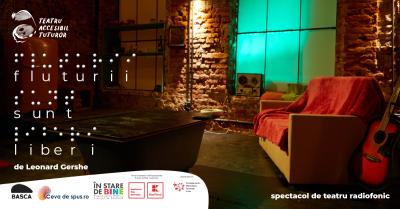 """Teatrul Basca a lansat spectacolul de teatru radiofonic """"Fluturii sunt liberi"""", parte din proiectul """"Teatru accesibil tuturor"""""""